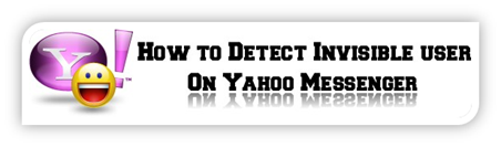 Detect Invisible user on yahoo messenger
